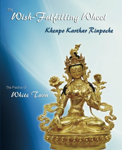 The Wish-Fulfilling Wheel: The Practice of White Tara von Rinchen Publications