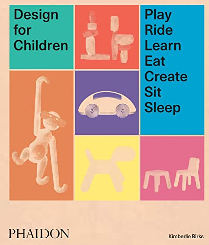 Design for Children: Play, Ride, Learn, Eat, Create, Sit, Sleep von Phaidon Verlag GmbH