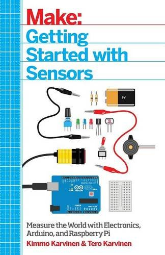 Make: Getting Started with Sensors: Measure the World with Electronics, Arduino, and Raspberry Pi von O'Reilly and Associates