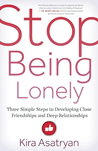 Stop Being Lonely: Three Simple Steps to Developing Close Friendships and Deep Relationships von New World Library