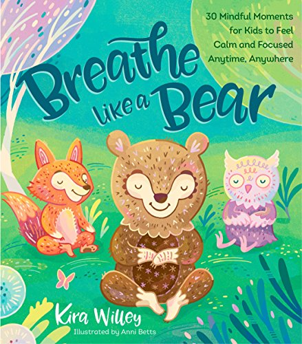 Breathe Like a Bear: 30 Mindful Moments for Kids to Feel Calm and Focused Anytime, Anywhere von Rodale Kids