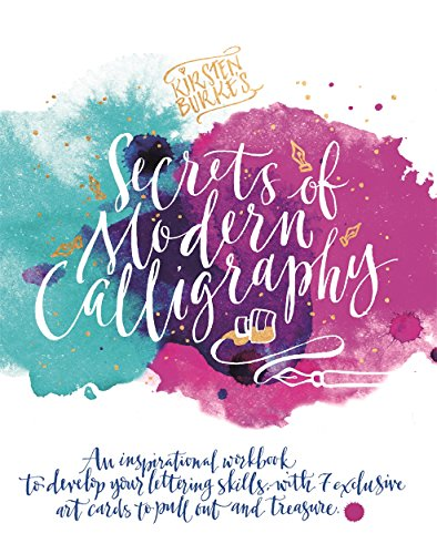 Kirsten Burke's Secrets of Modern Calligraphy: An inspirational workbook to develop your lettering skills, with 7 exclusive art cards to pull out and treasure. (Kirsten Burke Calligraphy) von Crafty Arts