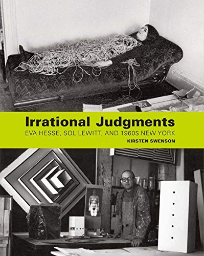 Swenson, K: Irrational Judgments - Eva Hesse, Sol LeWitt, an von Yale University Press
