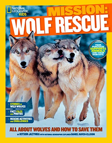 National Geographic Kids Mission: Wolf Rescue: All About Wolves and How to Save Them (Ng Kids Mission: Animal Rescue)