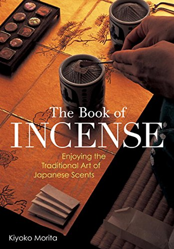 The Book of Incense: Enjoying the Traditional Art of Japanese Scents von Kodansha International