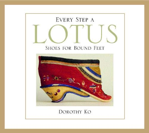 Every Step a Lotus: Shoes for Bound Feet von University of California Press