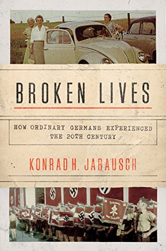 Broken Lives: How Ordinary Germans Experienced the 20th Century von Princeton University Press