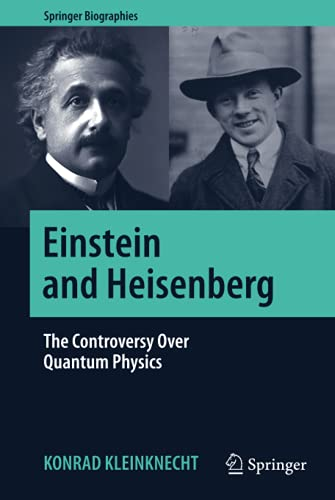 Einstein and Heisenberg: The Controversy Over Quantum Physics (Springer Biographies) von Springer, Berlin; Springer International Publishing