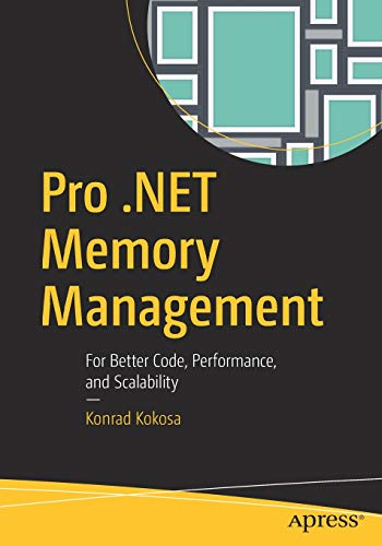 Pro .NET Memory Management: For Better Code, Performance, and Scalability von Springer, Berlin; Apress