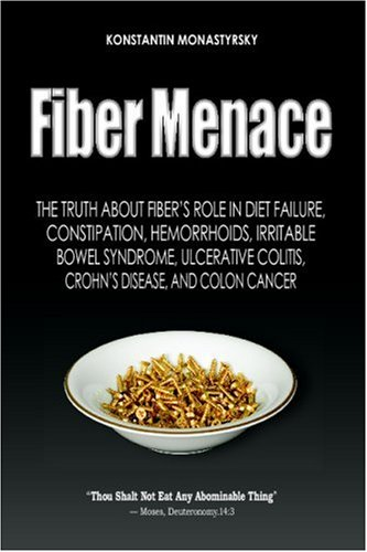 Fiber Menace: The Truth About The Leading Role Of Fiber In Diet Failure, Constipation, Hemorrhoids, Etc. von Ageless Media