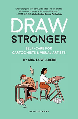 Draw Stronger: Self-Care for Cartoonists and Other Visual Artists von Uncivilized Books