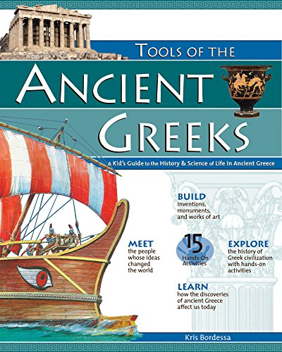 TOOLS OF THE ANCIENT GREEKS: A Kid's Guide to the History & Science of Life in Ancient Greece: A Kid's Guide to the History and Science of Life in Ancient Greece (Build It Yourself)