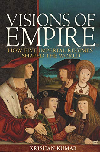 Visions of Empire: How Five Imperial Regimes Shaped the World von Princeton University Press