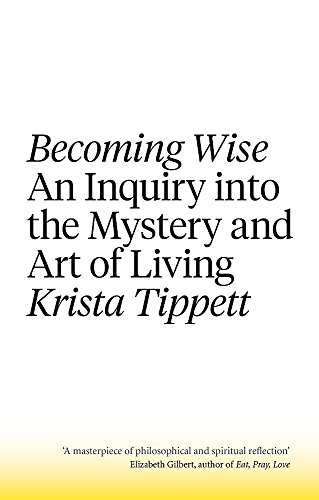 Becoming Wise: An Inquiry into the Mystery and the Art of Living von Little, Brown Book Group