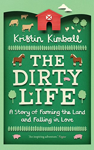 The Dirty Life: A Story of Farming the Land and Falling in Love von Granta Publications
