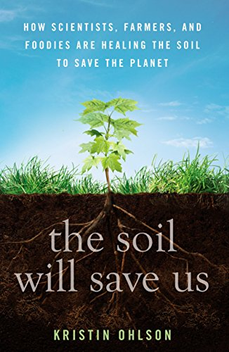 The Soil Will Save Us: How Scientists, Farmers, and Foodies Are Healing the Soil to Save the Planet von Rodale Books