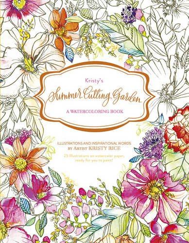 Kristy's Summer Cutting Garden: A Watercoloring Book (Kristy's Cutting Garden)