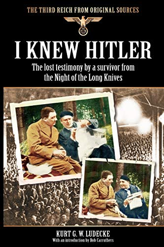 I Knew Hitler: The Lost Testimony by a Survivor from the Night of the Long Knives (Third Reich from Original Sources)