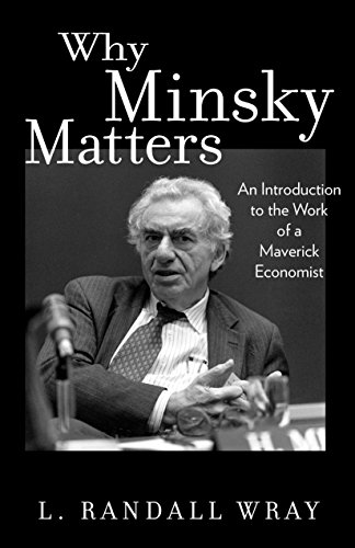 Why Minsky Matters: An Introduction to the Work of a Maverick Economist von Princeton University Press