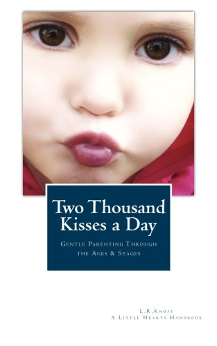 Two Thousand Kisses a Day: Gentle Parenting Through the Ages and Stages (A Little Hearts Handbook) von Little Hearts Books, LLC