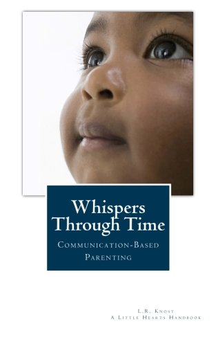 Whispers Through Time: Communication Through the Ages and Stages of Childhood (A Little Hearts Handbook) von Little Hearts Books, LLC