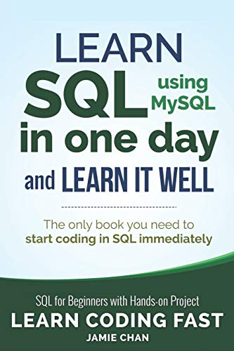 SQL: Learn SQL (using MySQL) in One Day and Learn It Well. SQL for Beginners with Hands-on Project. (Learn Coding Fast with Hands-On Project, Band 5) von Independently published