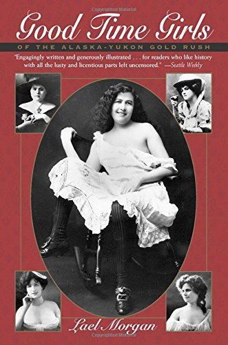 Good Time Girls of the Alaska-Yukon Gold Rush: A Secret History of the Far North von Epicenter Press, Incorporated