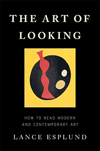 The Art of Looking: How to Read Modern and Contemporary Art von Basic Books