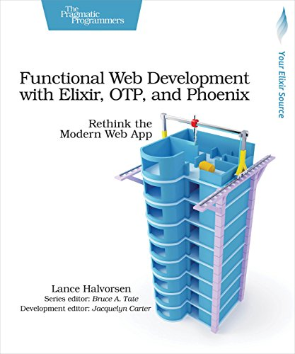 Functional Web Development with Elixir, OTP, and Phoenix: Rethink the Modern Web App von The Pragmatic Programmers