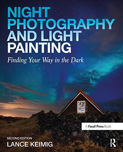 Night Photography and Light Painting: Finding Your Way in the Dark von Taylor & Francis