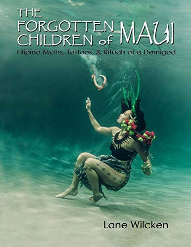The Forgotten Children of Maui: Filipino Myths, Tattoos, and Rituals of a Demigod von CreateSpace Independent Publishing Platform