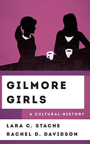 Gilmore Girls: A Cultural History (Cultural History of Television)