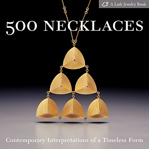 500 Necklaces: Contemporary Interpretations of a Timeless Form (500 (Lark Paperback)) von Lark Books,U.S.