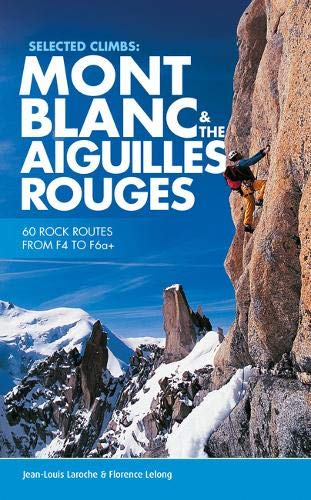 Selected Climbs: Mont Blanc & the Aiguilles Rouges: 60 rock routes from F4 to F6a+