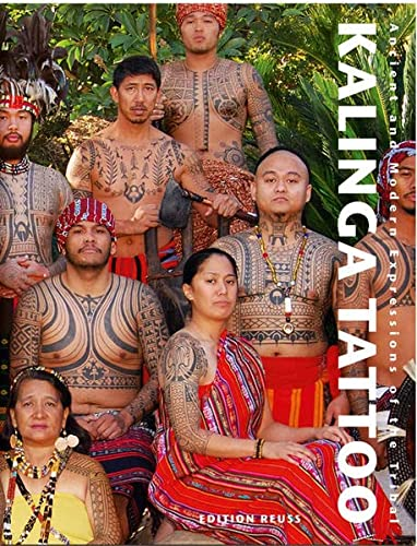 Kalinga Tattoo: Ancient and Modern Expressions of the Tribal (Body Art Tattooing) von Edition Reuss