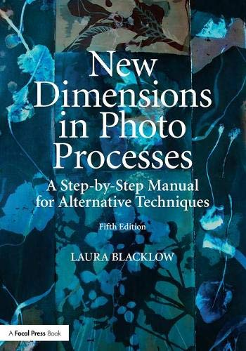 New Dimensions in Photo Processes: A Step-by-Step Manual for Alternative Techniques (Alternative Process Photography)