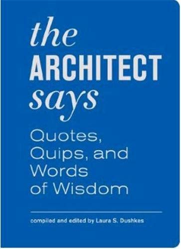The Architect Says: A Compendium of Quotes, Witticisms, Bons Mots, Insights, and Wisdom on the Art of Building Design (Quotes, Quips, and Words of Wisdom) von Abrams & Chronicle Books