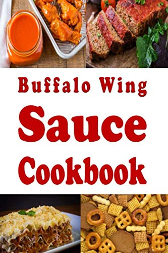 Buffalo Wing Sauce Cookbook: Recipes Flavored with  Buffalo Sauce Beyond Chicken Wings (Dressings and Sauces, Band 3) von Independently published