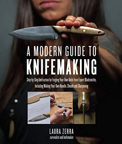 A Modern Guide to Knifemaking: Step-by-step instruction for forging your own knife from expert bladesmiths, including making your own handle, sheath and sharpening von Quarry Books