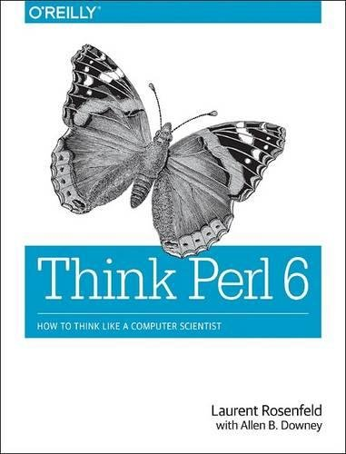 Think Perl 6: How to Think Like a Computer Scientist von O'Reilly UK Ltd.