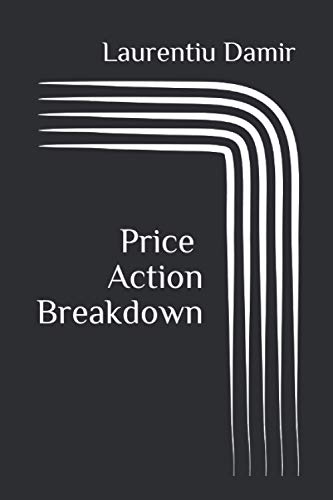 Price Action Breakdown: Exclusive Price Action Trading Approach to Financial Markets von CreateSpace Independent Publishing Platform