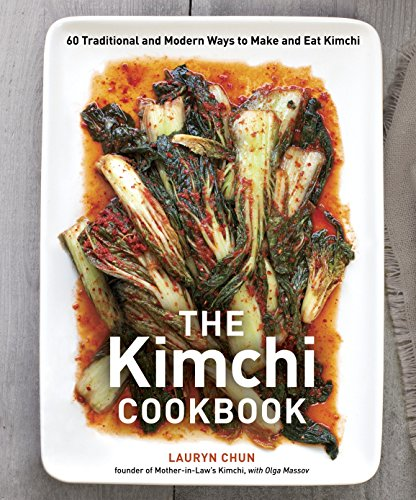 The Kimchi Cookbook: 60 Traditional and Modern Ways to Make and Eat Kimchi von Ten Speed Press
