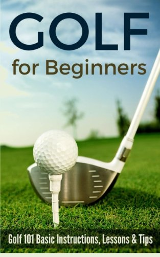 Golf for Beginners: Golf 101 Basic Instructions, Lessons & Tips von CreateSpace Independent Publishing Platform