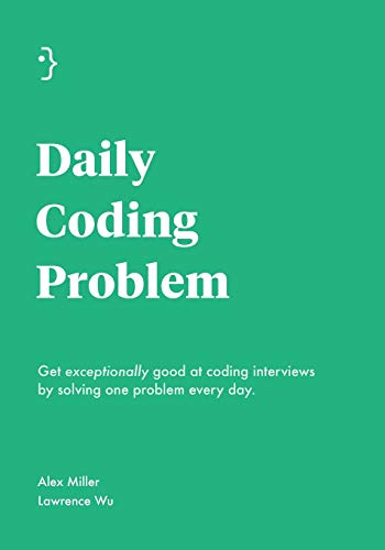 Daily Coding Problem: Get exceptionally good at coding interviews by solving one problem every day von Independently published