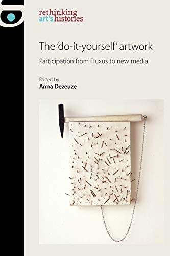 The 'Do-It-Yourself' Artwork (Rethinking Art's Histories)