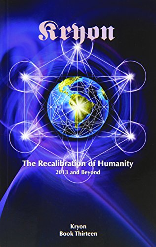 The Recalibration of Humanity: 2013 and Beyond (Kryon, Band 13)
