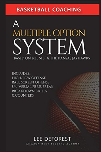 Basketball Coaching: A Multiple Option System Based on Bill Self and the Kansas Jayhawks: Includes high/low, ball screen, press break, breakdown drills and counters von Independently published