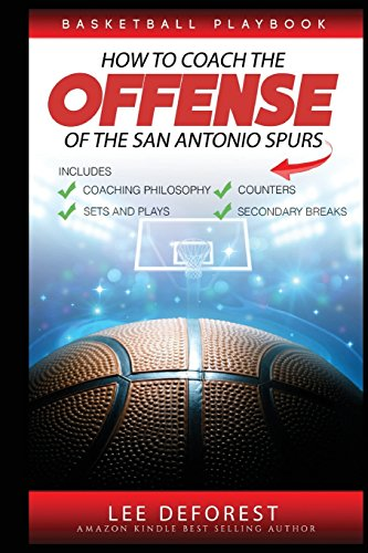 Basketball Playbook How to Coach the Offense of the San Antonio Spurs: Includes Coaching Philosophy, Sets and Plays, Counters, Secondary Breaks von Independently published