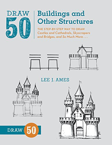 Draw 50 Buildings and Other Structures: The Step-by-Step Way to Draw Castles and Cathedrals, Skyscrapers and Bridges, and So Much More... von Watson-Guptill