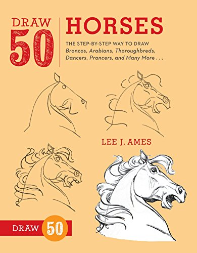 Draw 50 Horses: The Step-by-Step Way to Draw Broncos, Arabians, Thoroughbreds, Dancers, Prancers, and Many More... von Watson-Guptill